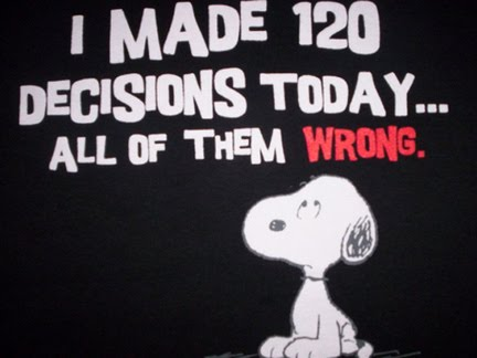 I made 120 decisions today and all of them wrong
